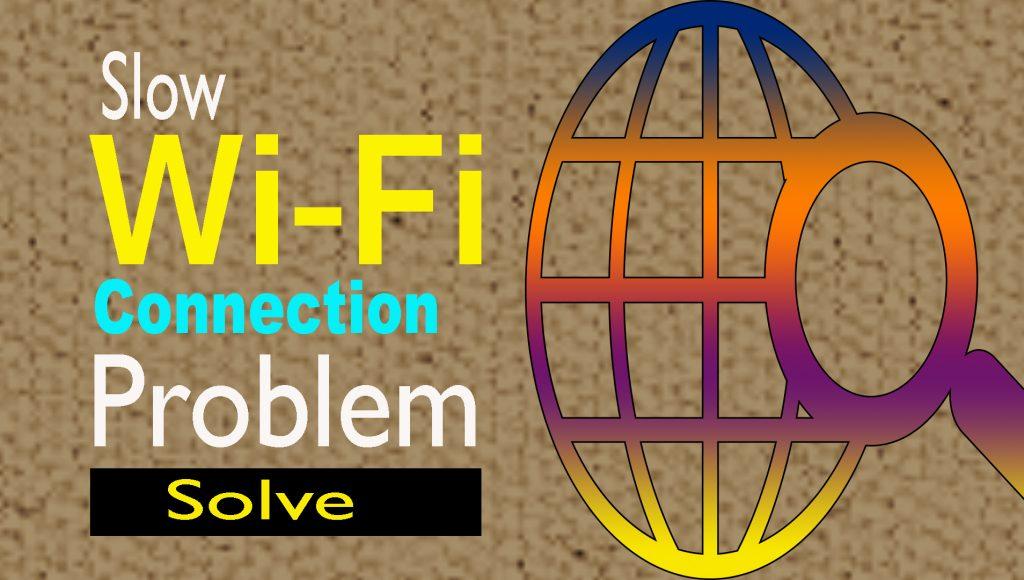 Wi-Fi   Slow Wi-Fi Connection Problem solve
