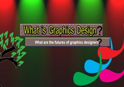 What is Graphics Design ? Graphics Design Futures :