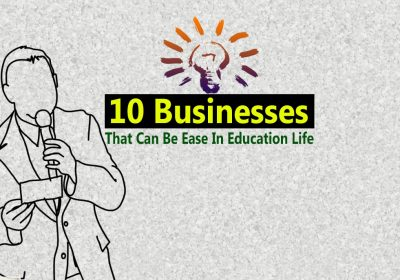 Ten Businesses That Can Be Ease In Education Life