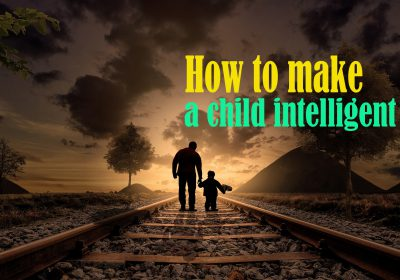 How to make a child intelligent
